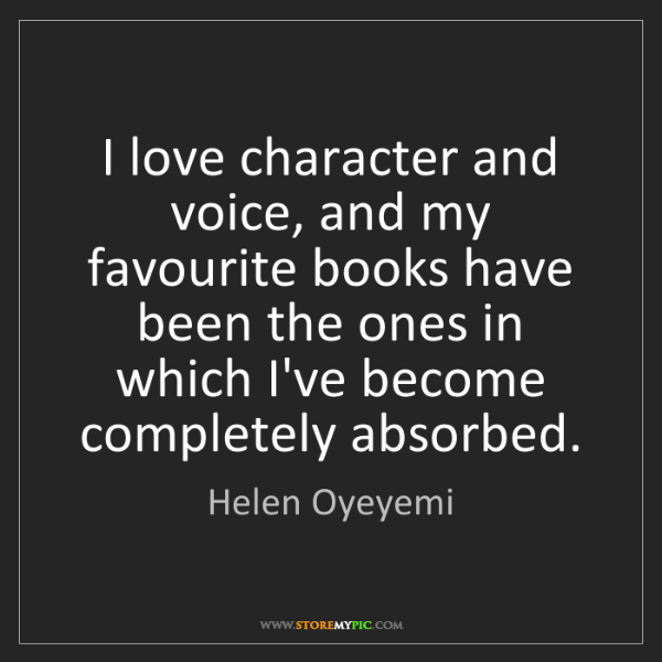 Helen Oyeyemi: I love character and voice, and my favourite books have...
