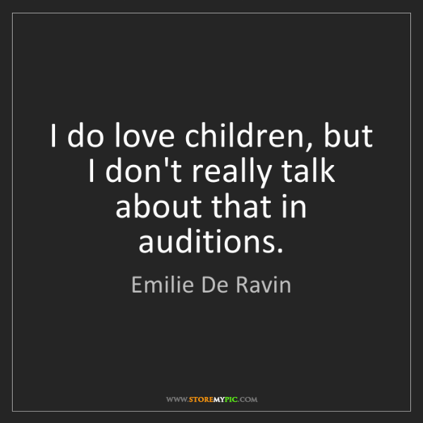 Emilie De Ravin: I do love children, but I don't really talk about that...