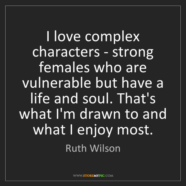Ruth Wilson: I love complex characters - strong females who are vulnerable...