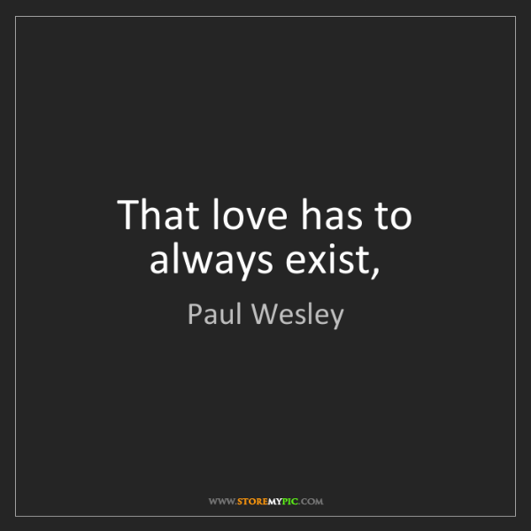 Paul Wesley: That love has to always exist,
