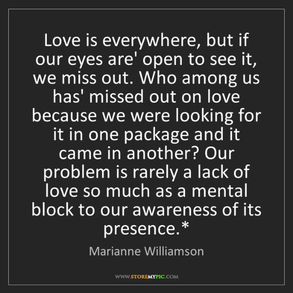 Marianne Williamson: Love is everywhere, but if our eyes are' open to see...