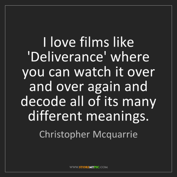 Christopher Mcquarrie: I love films like 'Deliverance' where you can watch it...