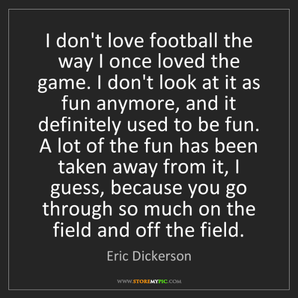 Eric Dickerson: I don't love football the way I once loved the game....