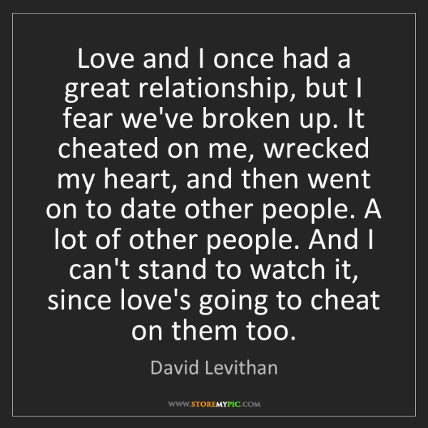 David Levithan: Love and I once had a great relationship, but I fear...