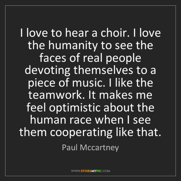 Paul Mccartney: I love to hear a choir. I love the humanity to see the...