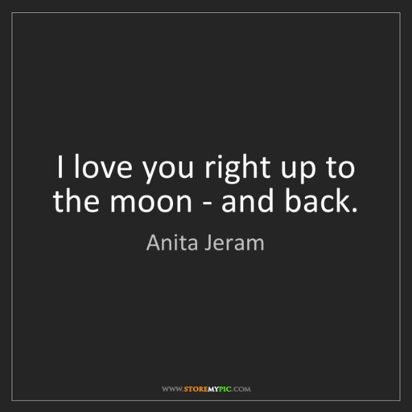 Anita Jeram: I love you right up to the moon - and back.