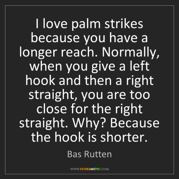 Bas Rutten: I love palm strikes because you have a longer reach....