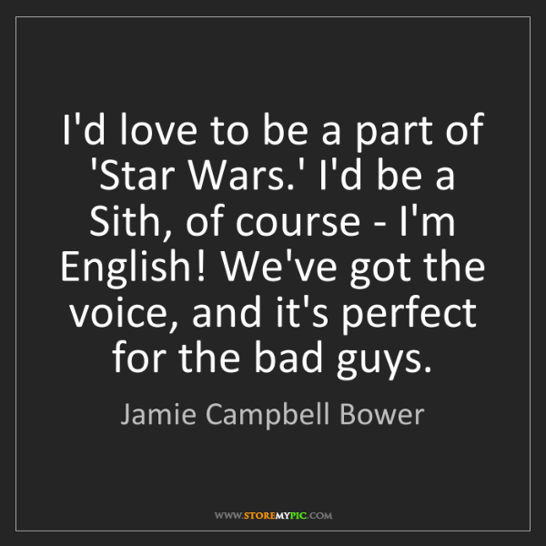 Jamie Campbell Bower: I'd love to be a part of 'Star Wars.' I'd be a Sith,...