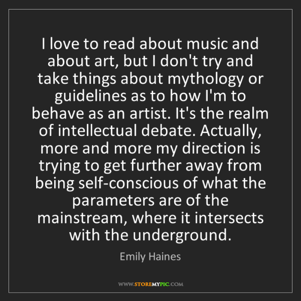 Emily Haines: I love to read about music and about art, but I don't...