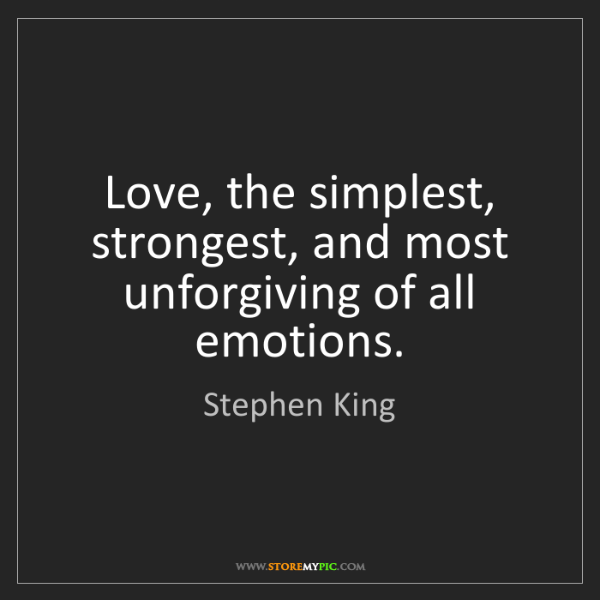 Stephen King: Love, the simplest, strongest, and most unforgiving of...