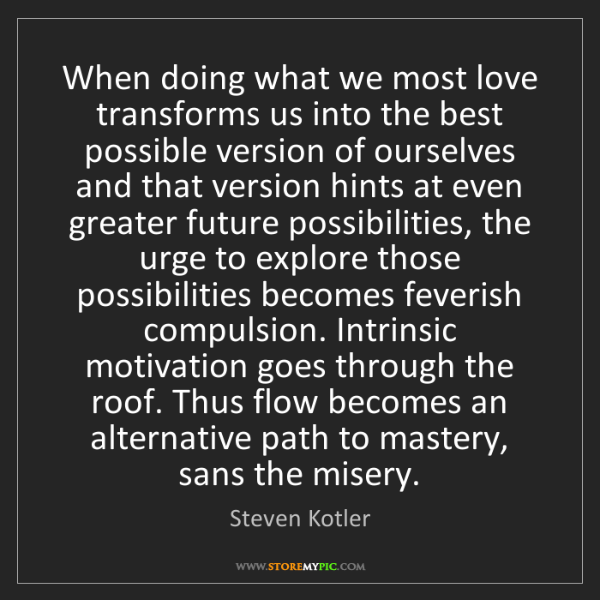 Steven Kotler: When doing what we most love transforms us into the best...