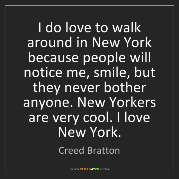Creed Bratton: I do love to walk around in New York because people will...