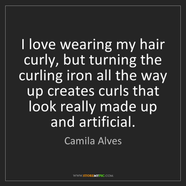 Camila Alves: I love wearing my hair curly, but turning the curling...