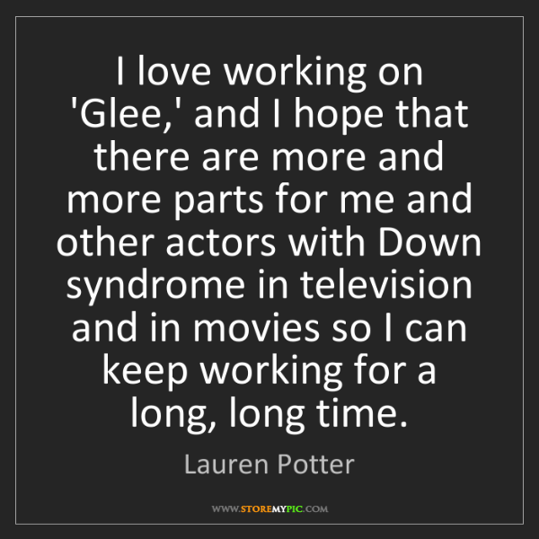Lauren Potter: I love working on 'Glee,' and I hope that there are more...