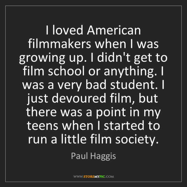 Paul Haggis: I loved American filmmakers when I was growing up. I...