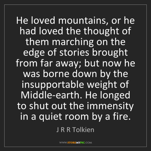 J R R Tolkien: He loved mountains, or he had loved the thought of them...