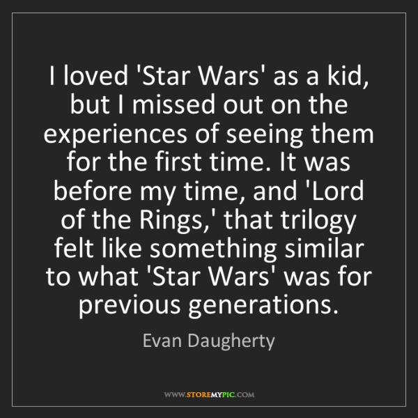Evan Daugherty: I loved 'Star Wars' as a kid, but I missed out on the...