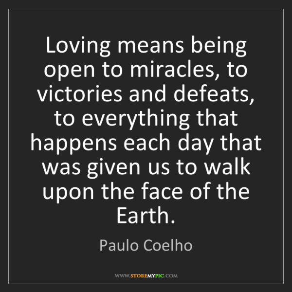 Paulo Coelho: Loving means being open to miracles, to victories and...