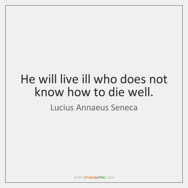 He will live ill who does not know how to die well.