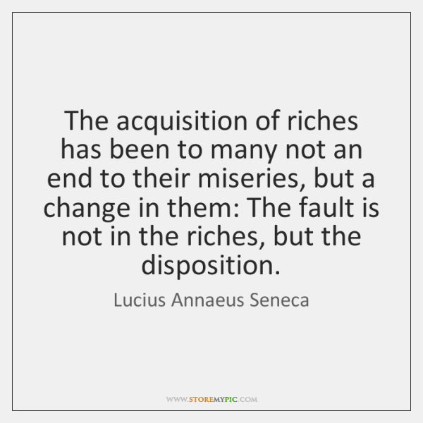 The acquisition of riches has been to many not an end to ...