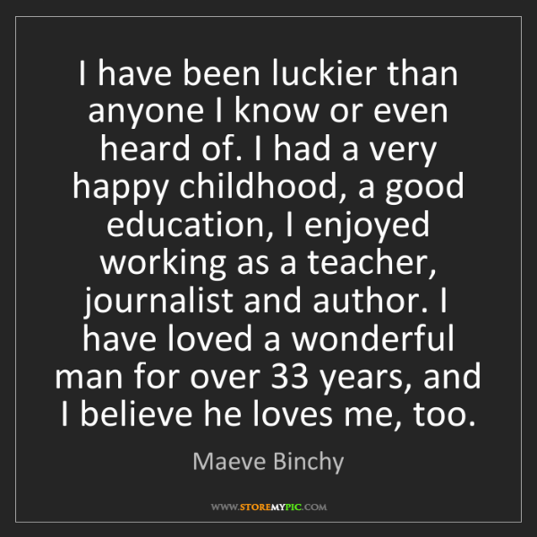 Maeve Binchy: I have been luckier than anyone I know or even heard...