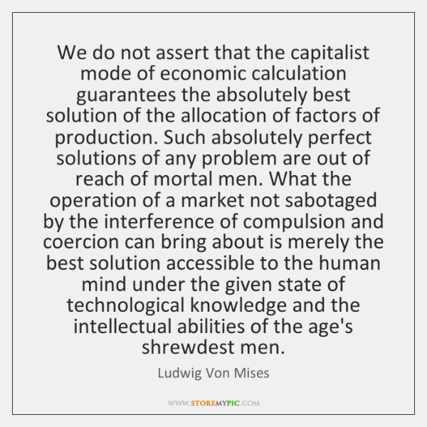 We do not assert that the capitalist mode of economic calculation guarantees ...