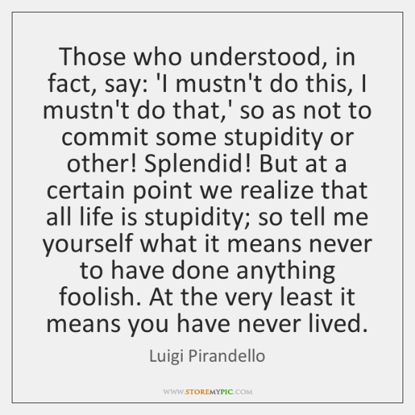 Those who understood, in fact, say: 'I mustn't do this, I mustn't ...