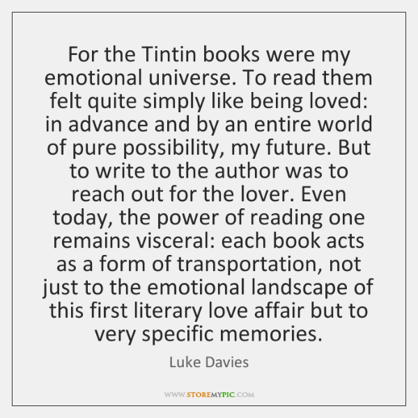 For the Tintin books were my emotional universe. To read them felt ...