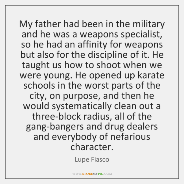 My father had been in the military and he was a weapons ...