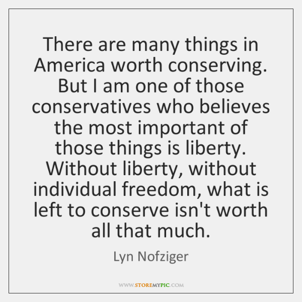 There are many things in America worth conserving. But I am one ...