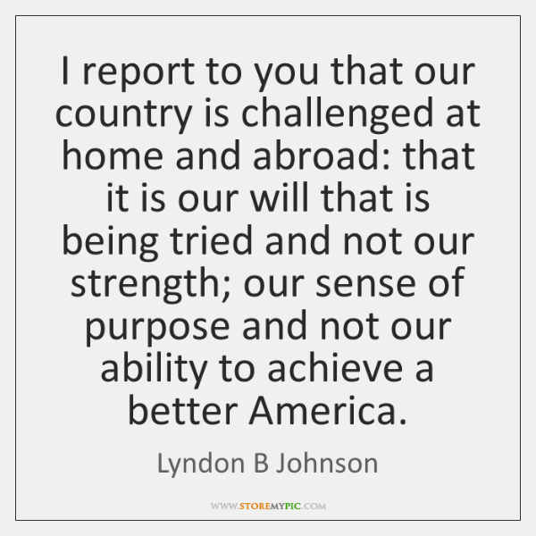 I report to you that our country is challenged at home and ...