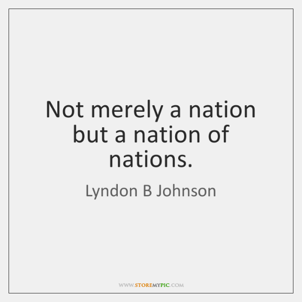 Not merely a nation but a nation of nations.