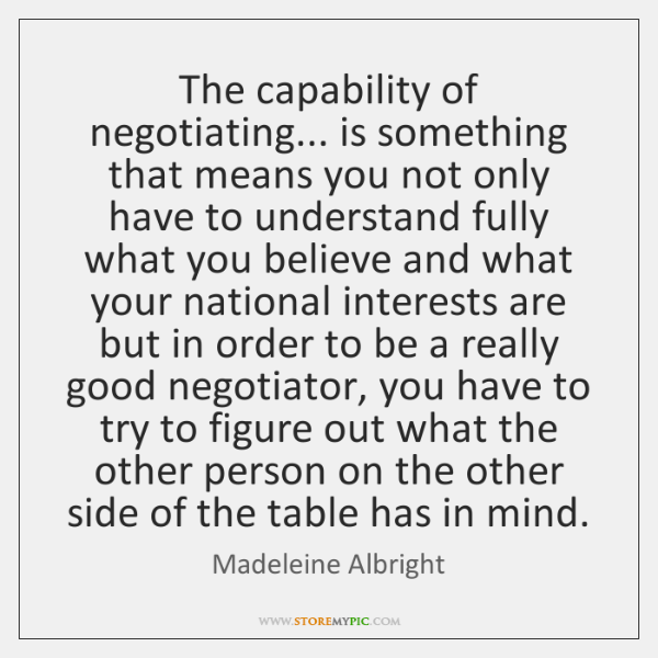 The capability of negotiating... is something that means you not only have ...
