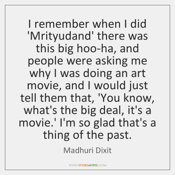 I remember when I did 'Mrityudand' there was this big hoo-ha, and ...