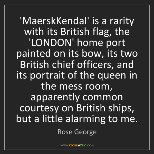 Rose George: 'MaerskKendal' is a rarity with its British flag, the...