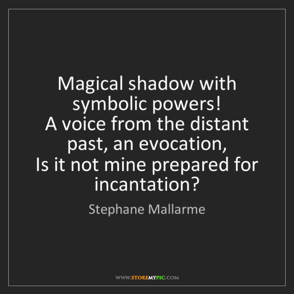 Stephane Mallarme: Magical shadow with symbolic powers!   A voice from the...