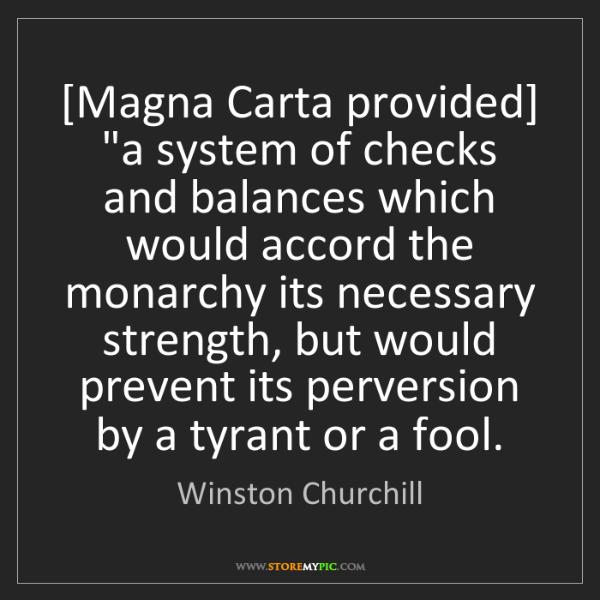 "Winston Churchill: [Magna Carta provided] ""a system of checks and balances..."