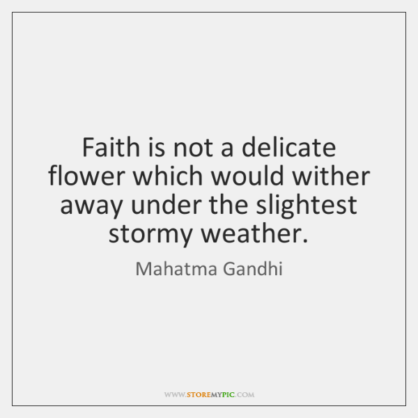 Faith is not a delicate flower which would wither away under the ...