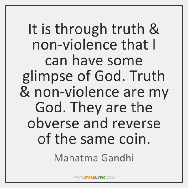 It is through truth & non-violence that I can have some glimpse of ...