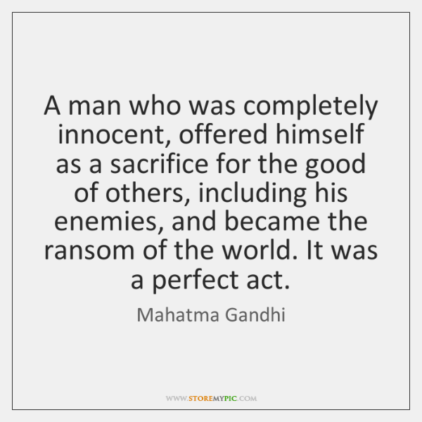 A man who was completely innocent, offered himself as a sacrifice for ...