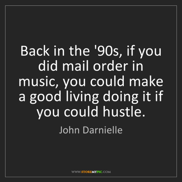 John Darnielle: Back in the '90s, if you did mail order in music, you...