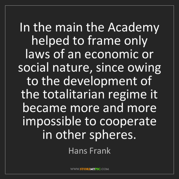 Hans Frank: In the main the Academy helped to frame only laws of...