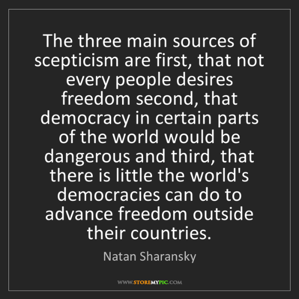 Natan Sharansky: The three main sources of scepticism are first, that...