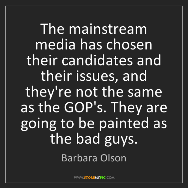 Barbara Olson: The mainstream media has chosen their candidates and...