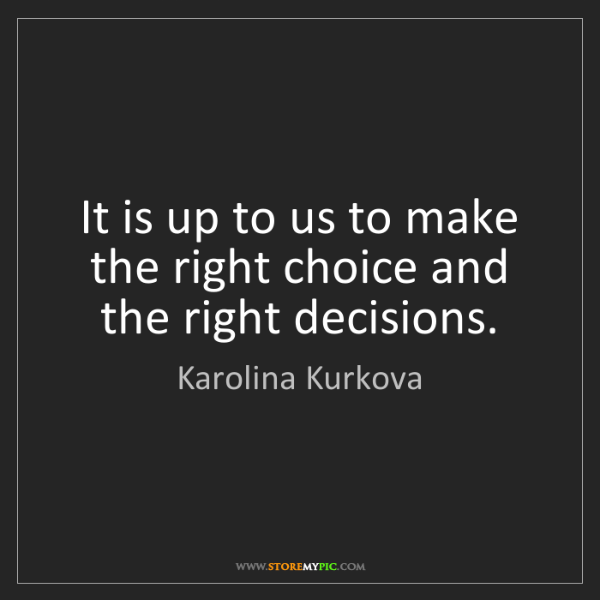 Karolina Kurkova: It is up to us to make the right choice and the right...