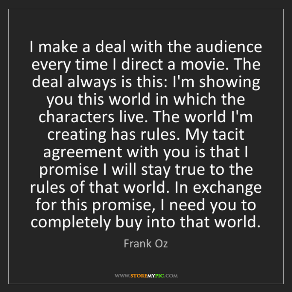 Frank Oz: I make a deal with the audience every time I direct a...