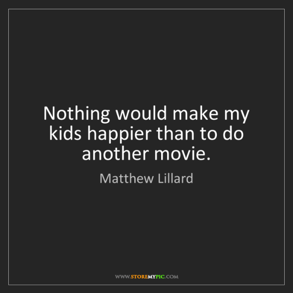 Matthew Lillard: Nothing would make my kids happier than to do another...