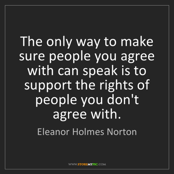Eleanor Holmes Norton: The only way to make sure people you agree with can speak...