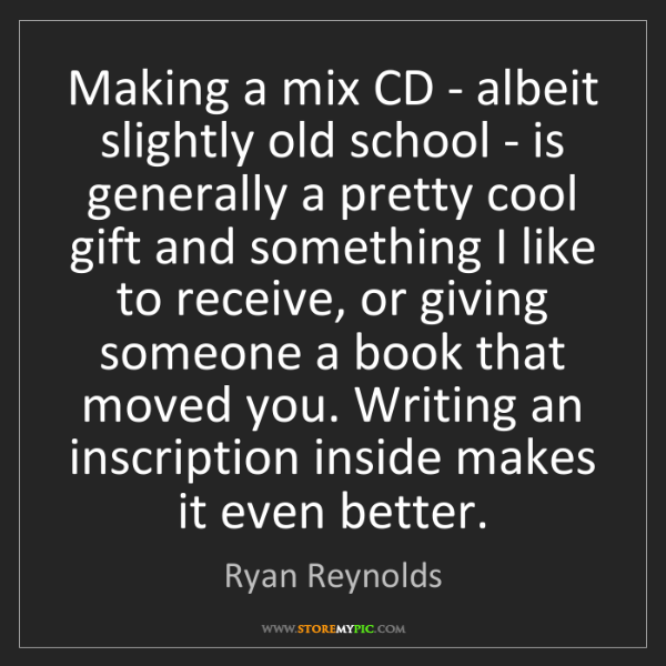 Ryan Reynolds: Making a mix CD - albeit slightly old school - is generally...