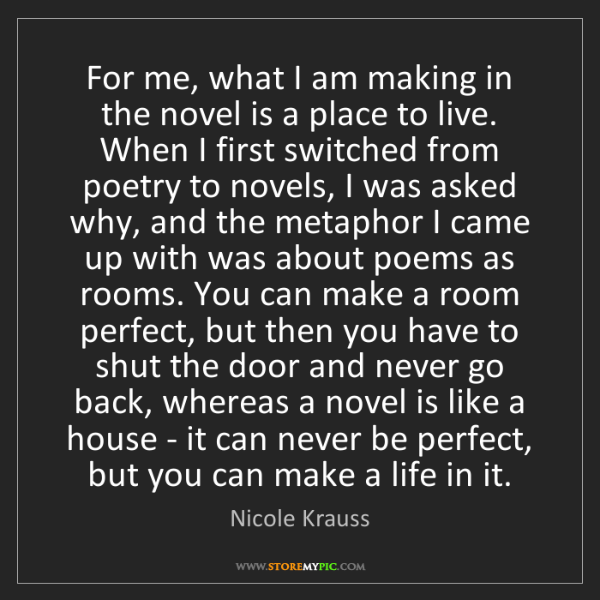 Nicole Krauss: For me, what I am making in the novel is a place to live....